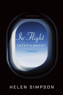 In-Flight Entertainment: Stories - Helen Simpson