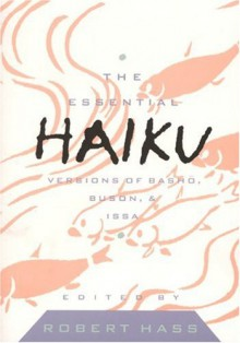 The Essential Haiku: Versions of Basho, Buson, and Issa -