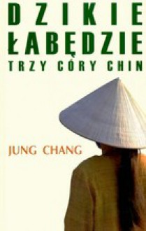 Dzikie łabędzie: trzy córy Chin - Jung Chang