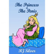 The Princess & the Penis - R.J. Silver