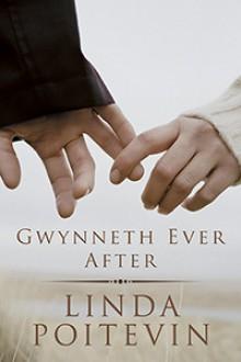 Gwynneth Ever After - Linda Poitevin