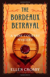 The Bordeaux Betrayal: A Wine Country Mystery (Wine Country Mysteries) - Ellen Crosby