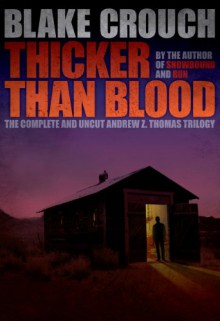 Thicker Than Blood - The Andrew Z. Thomas Trilogy - Blake Crouch