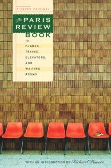 The Paris Review Book for Planes, Trains, Elevators, and Waiting Rooms - The Paris Review, Richard Powers