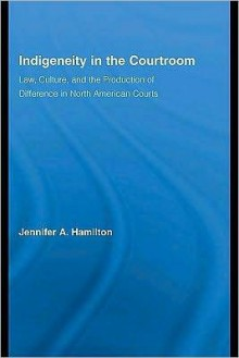 Indigeneity in the Courtroom - Jennifer A. Hamilton