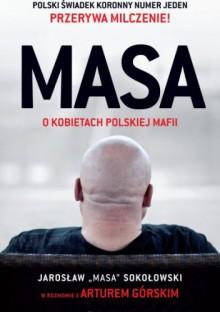 Masa. O kobietach polskiej mafii - Jarosław Sokołowski, Artur Górski
