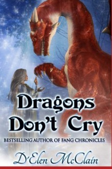 Dragons Don't Cry (Fire Chronicles) (Volume 1) - D'Elen McClain