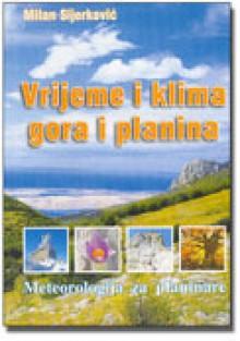 Vrijeme i klima gora i planina: meteorologija za planinare - Milan Sijerković
