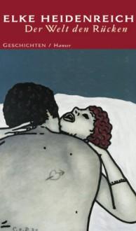Der Welt den Rücken: Erzählungen - Elke Heidenreich