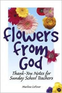 Flowers from God - Marlene D. Lefever