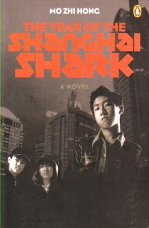 The Year of the Shanghai Shark - Mo Zhi Hong, Zhi Hong Mo