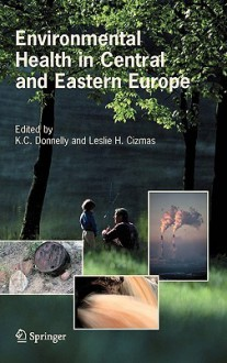 Environmental Health in Central and Eastern Europe - K.C. Donnelly, Leslie H. Cizmas