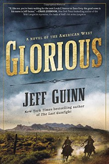 Glorious: A Novel of the American West (A Cash McLendon Novel) - Jeff Guinn