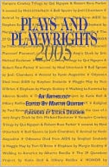Plays and Playwrights 2005 - Martin Denton, Paul Knox, Tom O'Brien, Hillary Rollins, Qui Nguyen, Stephen Svoboda, Robert Ross Parker, Neal Utterback, Josh Chambers, Kevin Augustine, Margie Stokley, Alberto Bonilla, Katie Bull, TheDrillingCompaNY, Er Kochmer