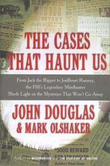 The Cases That Haunt Us - John Douglas, Mark Olshaker