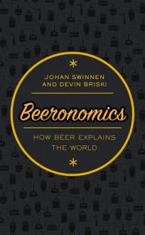 Beeronomics: How Beer Explains the World - Devin Briski,Johan Swinnen