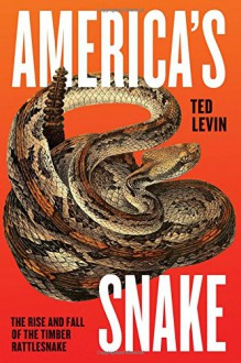 America's Snake: The Rise and Fall of the Timber Rattlesnake - Ted Levin