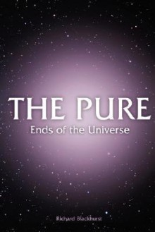 The Pure - Ends of the Universe - Richard Blackhurst