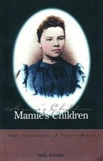 Mamie's Children: Generations of Prairie Women - Judy Schultz