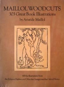 Maillol Woodcuts: 303 Great Book Illustrations - Aristide Joseph Boneventure Maillol