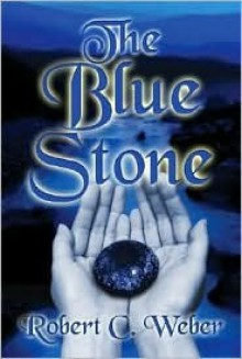 The Blue Stone - Robert Weber