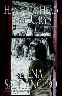 Hang My Head and Cry - Elena Santangelo