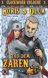 Tod dem Zaren: (Boris und Olga 1) - Clockwork Cologne - Selma J. Spieweg