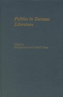Politics in German Literature: Essays in Memory of Frank G. Ryder - Beth Bjorklund
