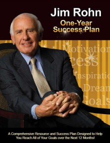 One-Year Success Plan: A Comprehensive Resource and Success Plan Designed to Help You Reach All of Your Goals over the Next 12 Months! - Jim Rohn