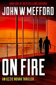 ON Fire (An Ozzie Novak Thriller, Book 5) (Redemption Thriller Series 17) - John W. Mefford