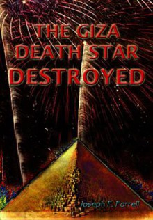 The Giza Death Star Destroyed: The Ancient War For Future Science (Giza Death Star Trilogy) - Joseph P. Farrell