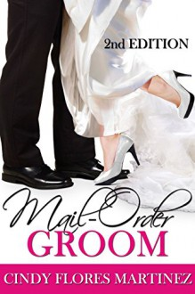 Mail-Order Groom: (Second Edition) - Cindy Flores Martinez