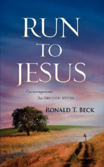 Run to Jesus - Ronald T Beck