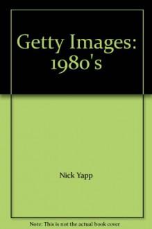 Getty Images 1980s - Dekaden des 20. Jahrhunderts - Nick Yapp