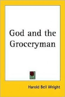 God and the Groceryman - Harold Bell Wright