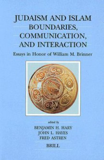 Judaism and Islam: Boundaries, Communication and Interaction: Essays in Honor of William M. Brinner - Benjamin H. Hary, John L. Hayes