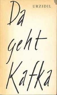 Da geht Kafka. - Johannes Urzidil