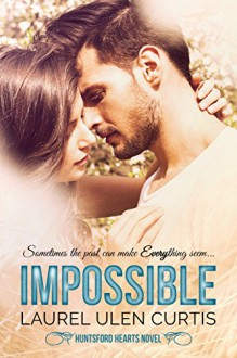Impossible (Huntsford Hearts Book 1) - Laurel Curtis