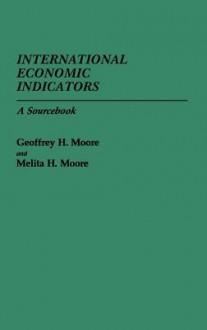 International Economic Indicators: A Sourcebook - Geoffrey H. Moore
