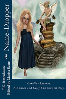 Name-Dropper: Caroline returns, a Kansas and Kelly Edmonds series. (A Kansas and Kelly Edmonds mystery Book 2) - T.K. Rittenhouse, Marisa Evans