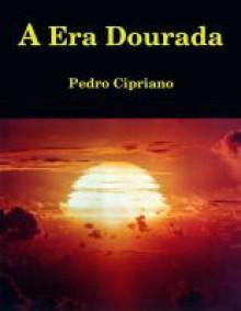 A Era Dourada (A Era Dourada, #1) - Pedro Cipriano