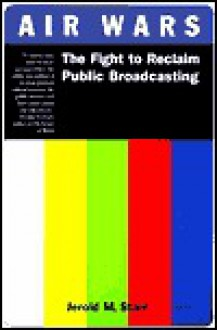 Air Wars: The War Over Public Broadcasting - Jerold M. Starr