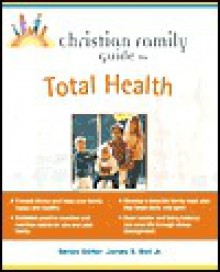 Christian Family Guide to Total Health - Patricia Burkhart Smith, Muriel K. MacFarlane, Eugene Kalnitsky, Ellen Brown
