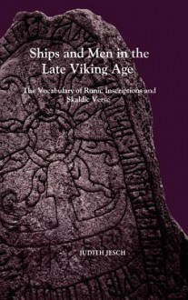 Ships and Men in the Late Viking Age: The Vocabulary of Runic Inscriptions and Skaldic Verse - Judith Jesch
