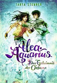 Alea Aquarius. Das Geheimnis der Ozeane: Band 3 - Tanya Stewner,Claudia Carls