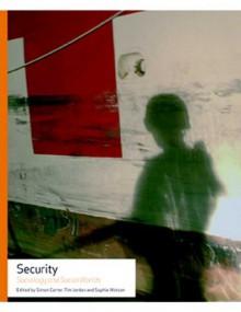 Security: Sociology and Social Worlds - Sophie Watson, Simon Carter, Tim Jordan