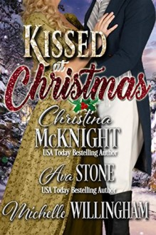 Kissed at Christmas (Christmas at Castle Keyvnor Book 3) - Christina McKnight,Ava Stone,Michelle Willingham