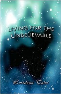 Living for the Unbelievable - Loredana Talos