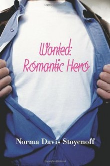 Wanted: Romantic Hero - Norma Davis Stoyenoff