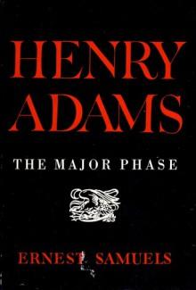 Henry Adams: The Major Phase - Ernest Samuels